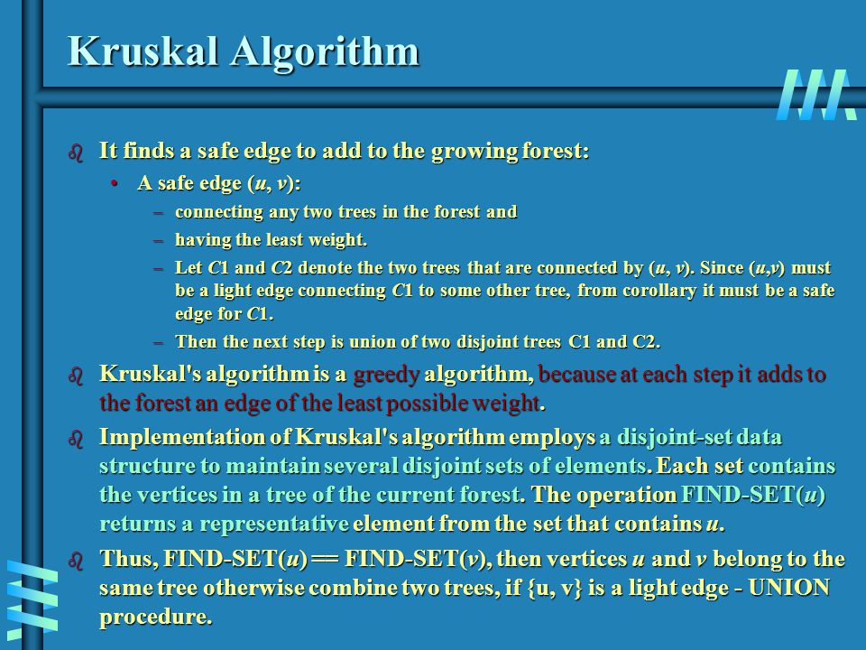 MST-KRUSKAL(G, w) 1 A  Empty set. 2 for each v V[G] // for each vertex. 3 do MAKE-SET (v) //create |V| trees,